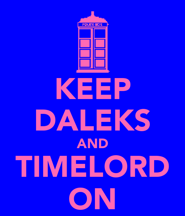KEEP DALEKS AND TIMELORD ON