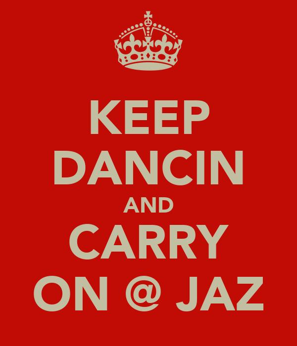 KEEP DANCIN AND CARRY ON @ JAZ
