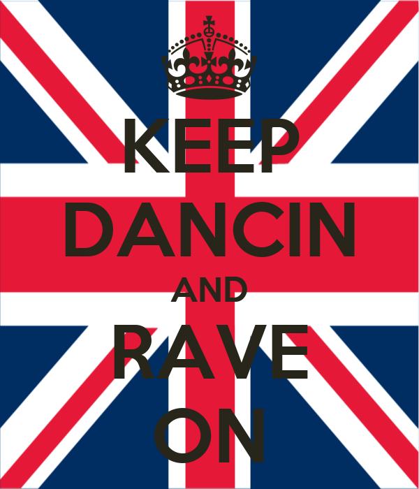 KEEP DANCIN AND RAVE ON