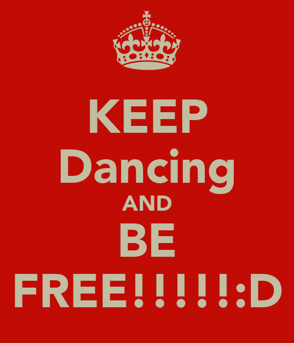 KEEP Dancing AND BE FREE!!!!!:D