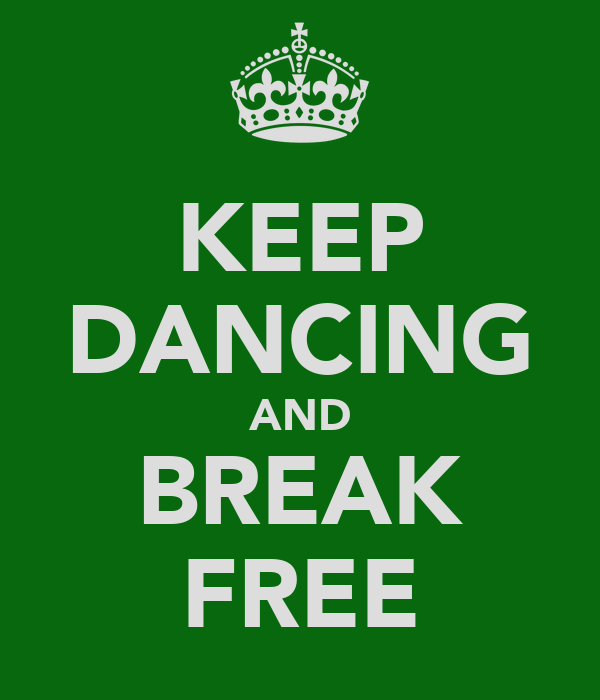KEEP DANCING AND BREAK FREE