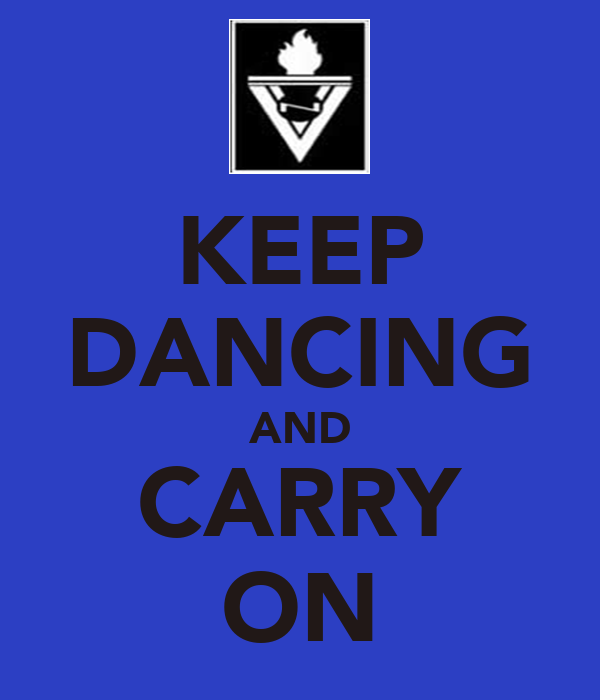 KEEP DANCING AND CARRY ON