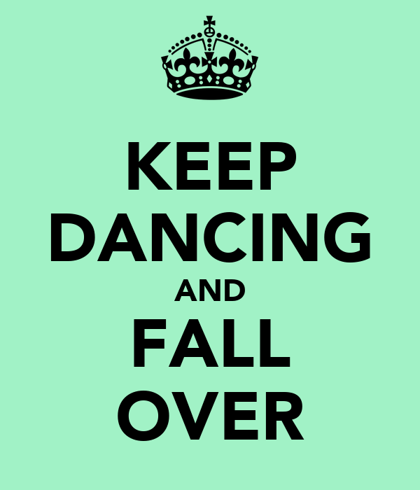 KEEP DANCING AND FALL OVER