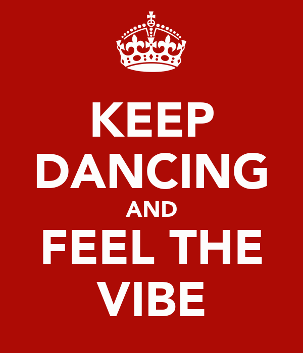 KEEP DANCING AND FEEL THE VIBE