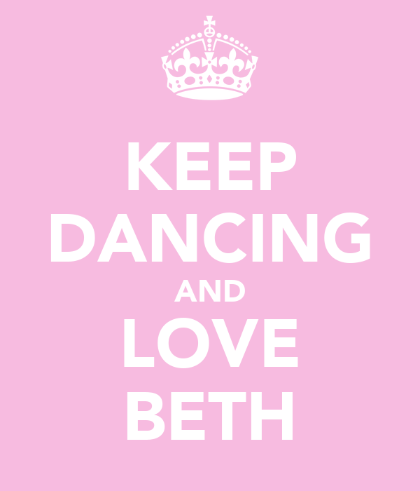 KEEP DANCING AND LOVE BETH