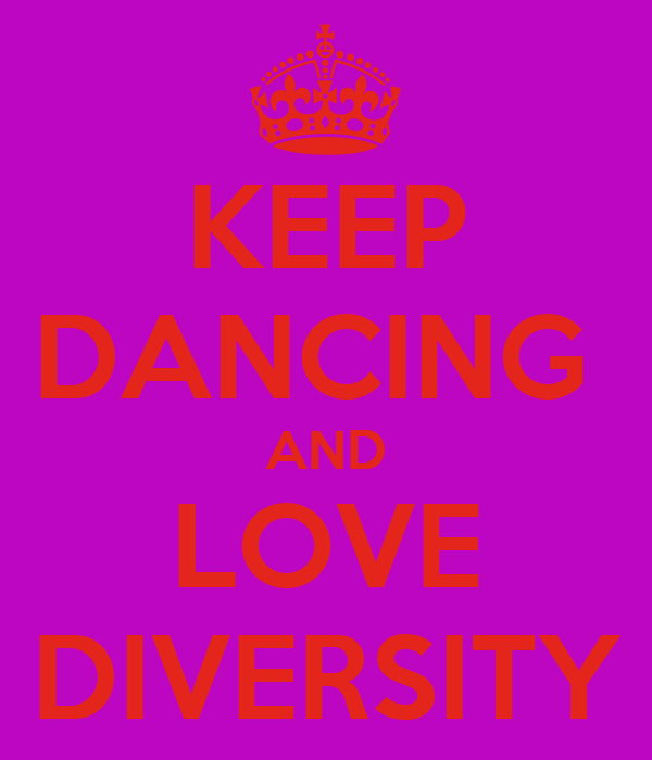 KEEP DANCING  AND LOVE DIVERSITY