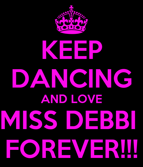 KEEP DANCING AND LOVE MISS DEBBI  FOREVER!!!