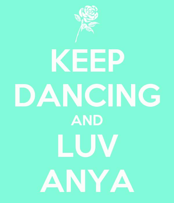 KEEP DANCING AND LUV ANYA