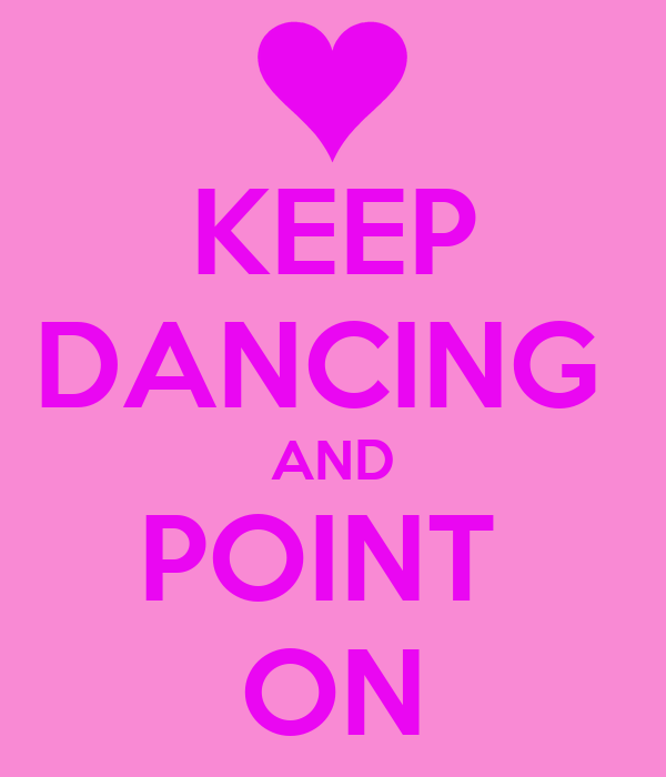 KEEP DANCING  AND POINT  ON