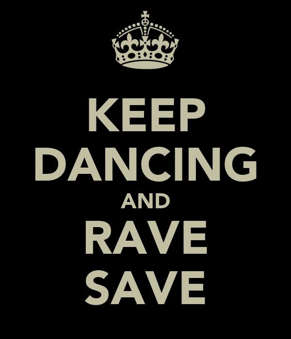 KEEP DANCING AND RAVE SAVE