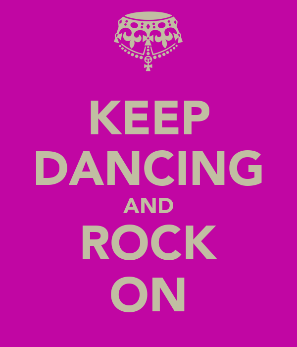 KEEP DANCING AND ROCK ON