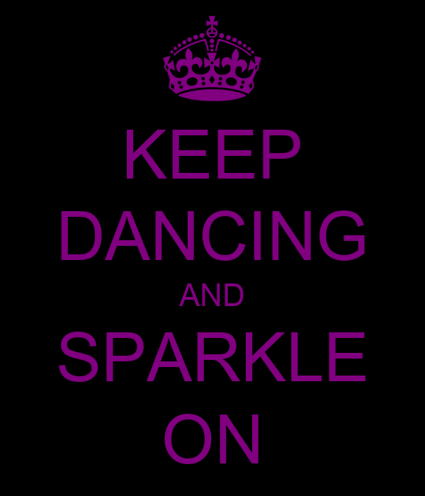 KEEP DANCING AND SPARKLE ON