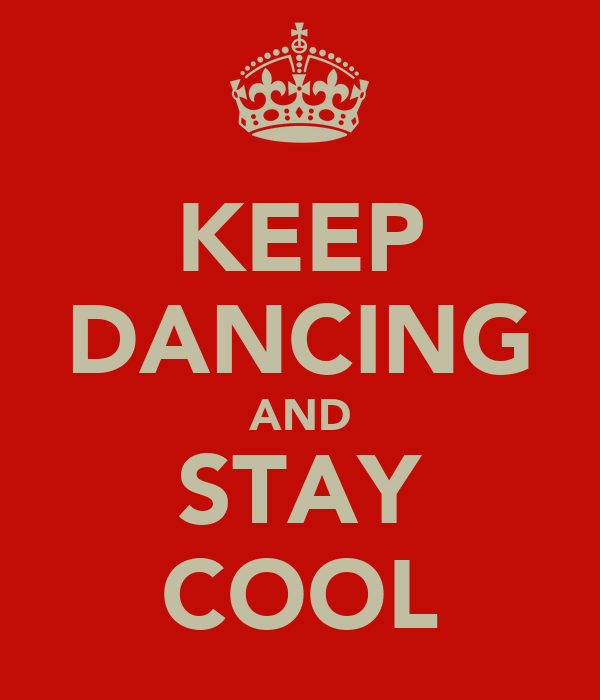 KEEP DANCING AND STAY COOL
