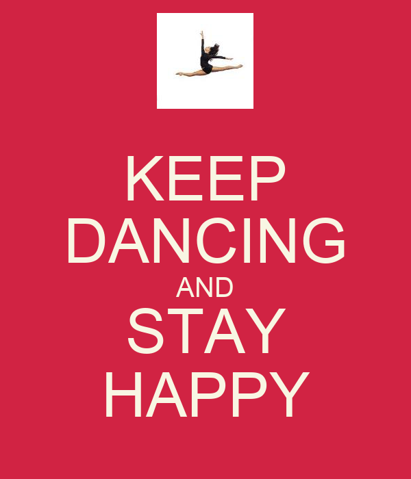 KEEP DANCING AND STAY HAPPY