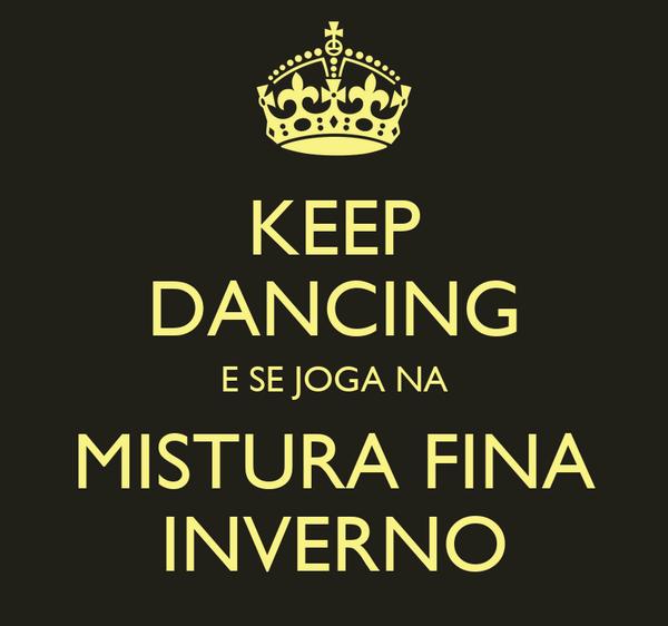 KEEP DANCING E SE JOGA NA MISTURA FINA INVERNO