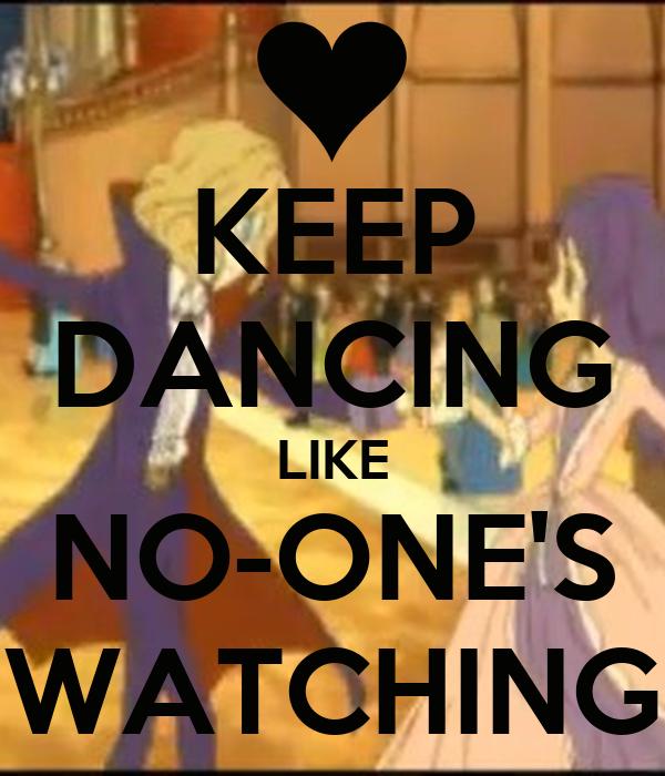 KEEP DANCING LIKE NO-ONE'S WATCHING