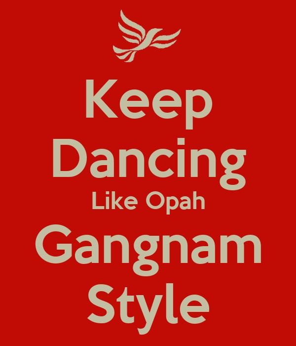 Keep Dancing Like Opah Gangnam Style