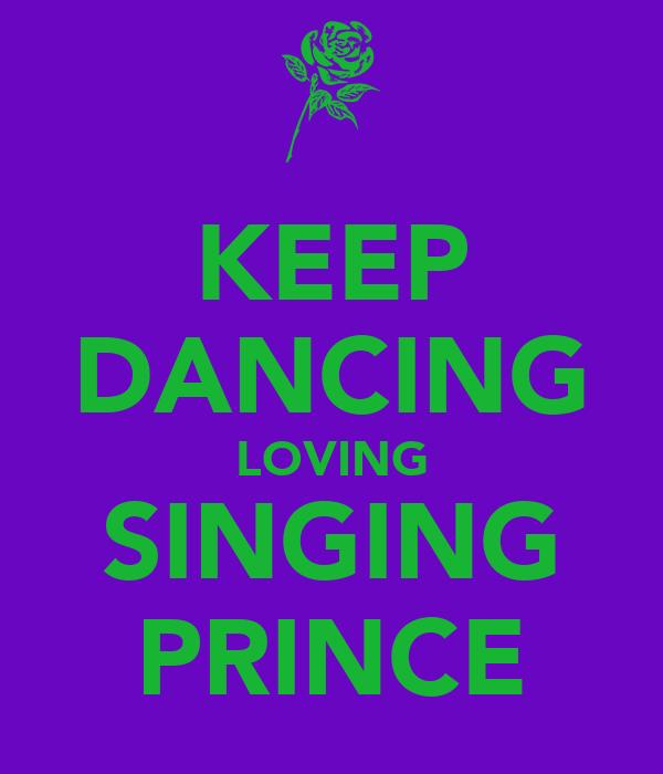 KEEP DANCING LOVING SINGING PRINCE