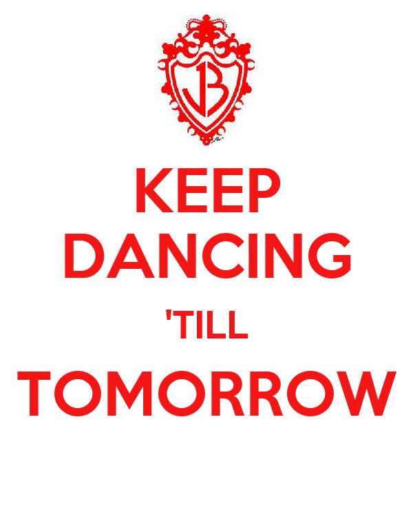 KEEP DANCING 'TILL TOMORROW