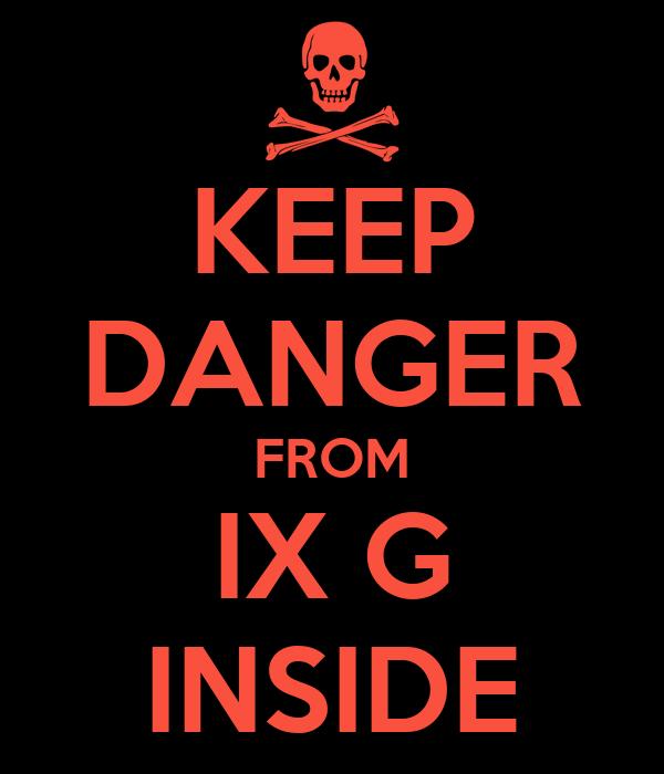 KEEP DANGER FROM IX G INSIDE