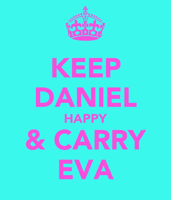 KEEP DANIEL HAPPY & CARRY EVA