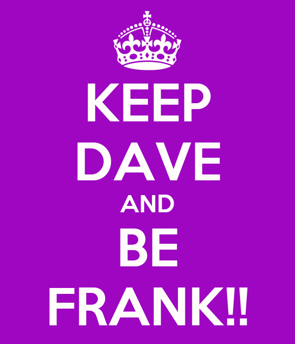 KEEP DAVE AND BE FRANK!!