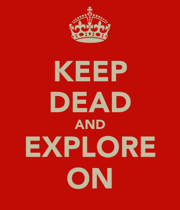 KEEP DEAD AND EXPLORE ON