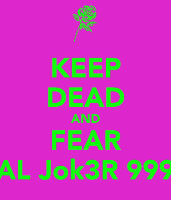 KEEP DEAD AND FEAR AL Jok3R 999