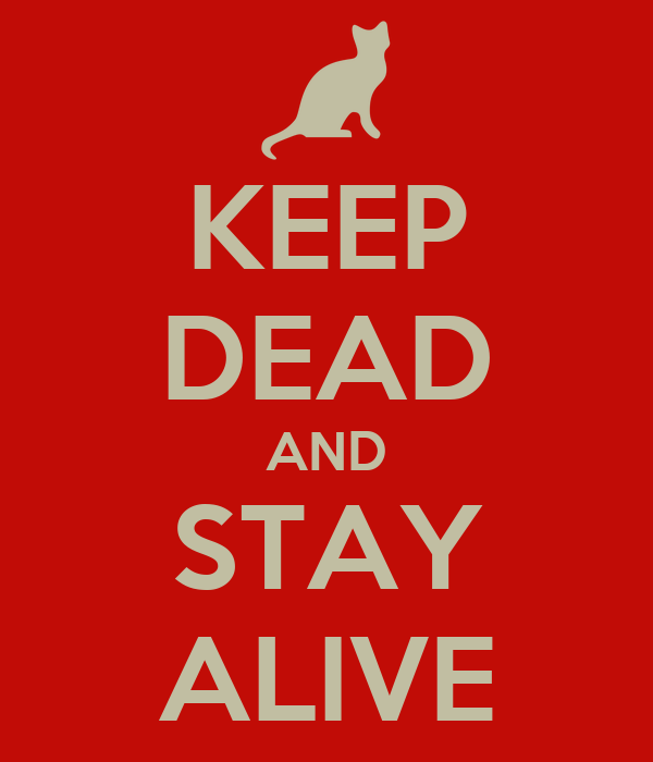 KEEP DEAD AND STAY ALIVE