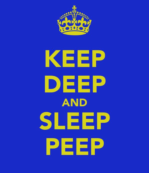 KEEP DEEP AND SLEEP PEEP
