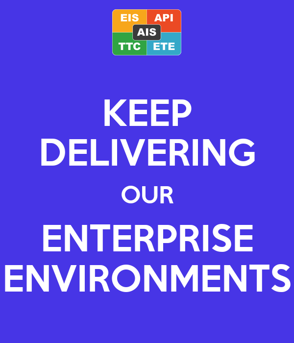 KEEP DELIVERING OUR ENTERPRISE ENVIRONMENTS