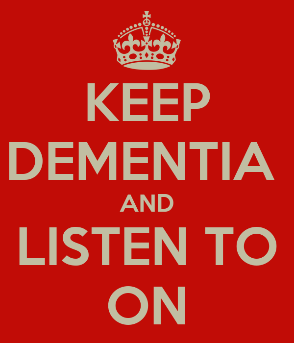 KEEP DEMENTIA  AND LISTEN TO ON