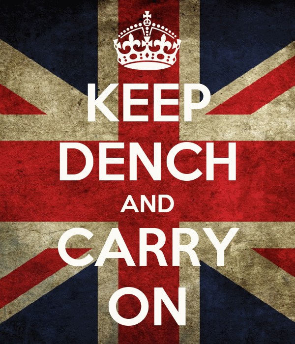 KEEP DENCH AND CARRY ON