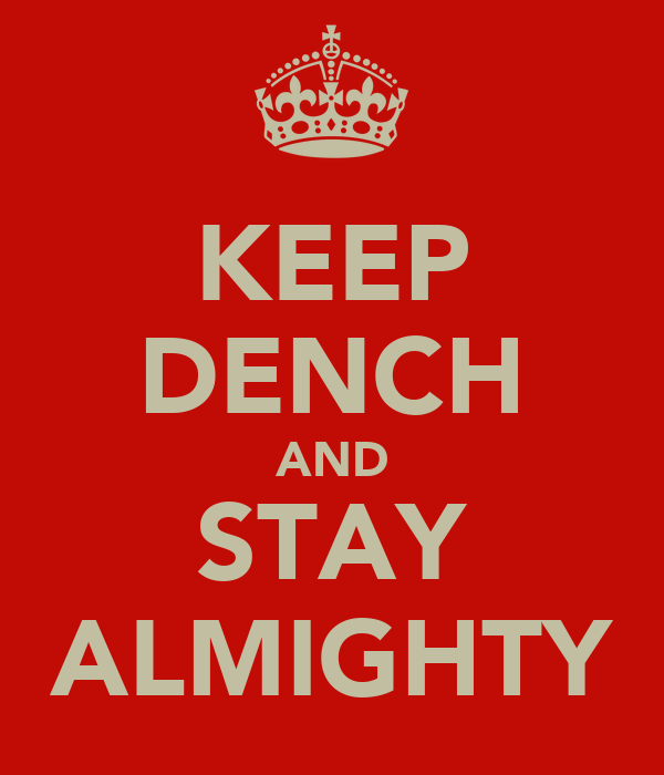 KEEP DENCH AND STAY ALMIGHTY