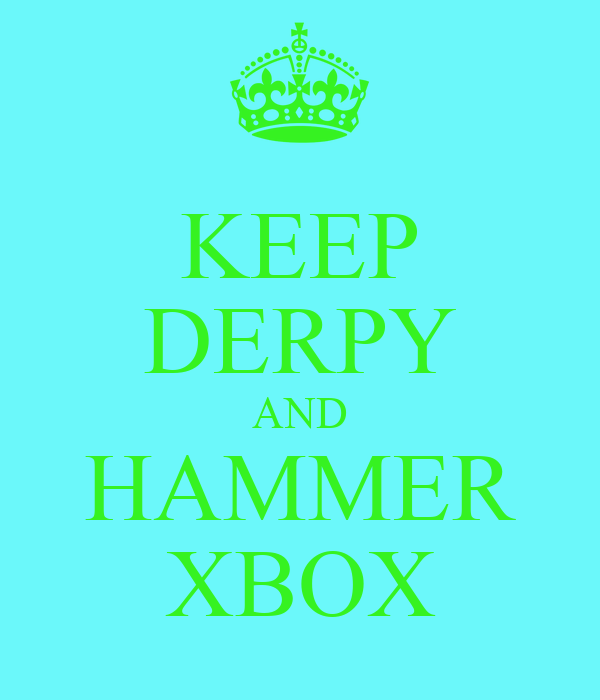 KEEP DERPY AND HAMMER XBOX