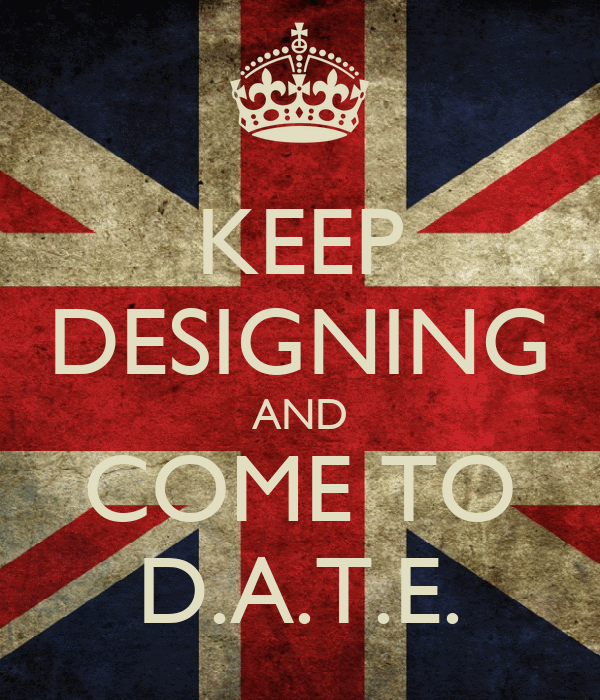 KEEP DESIGNING AND COME TO D.A.T.E.