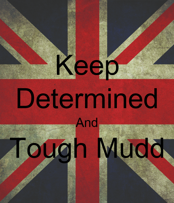 Keep Determined And Tough Mudd