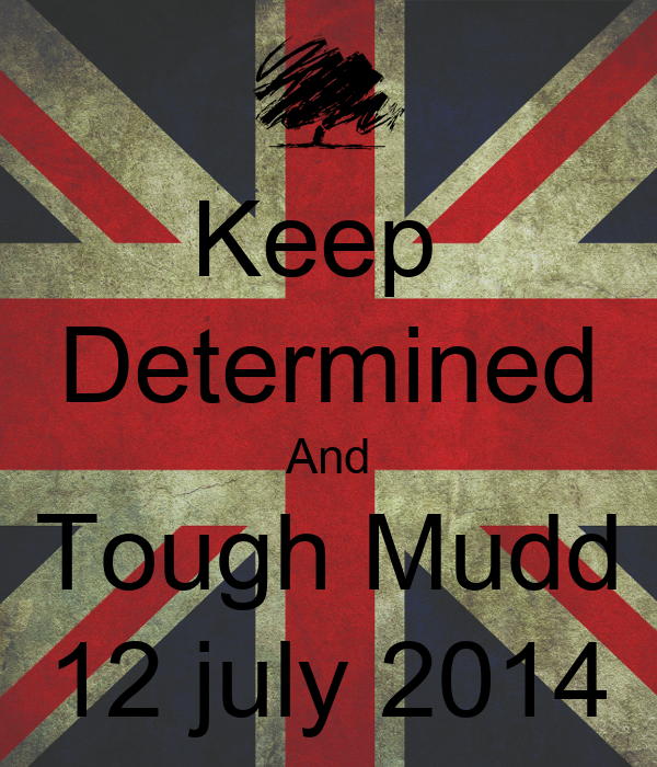 Keep  Determined And Tough Mudd 12 july 2014