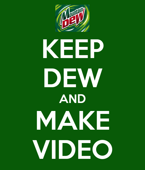KEEP DEW AND MAKE VIDEO