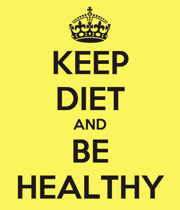 KEEP DIET AND BE HEALTHY
