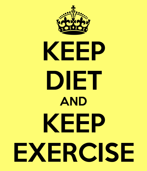 KEEP DIET AND KEEP EXERCISE
