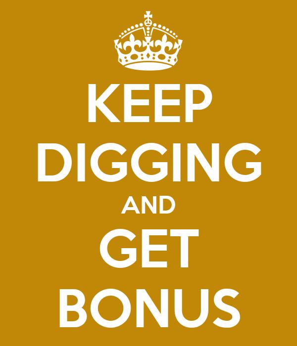 KEEP DIGGING AND GET BONUS
