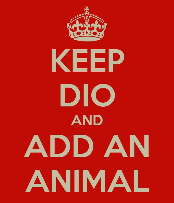 KEEP DIO AND ADD AN ANIMAL