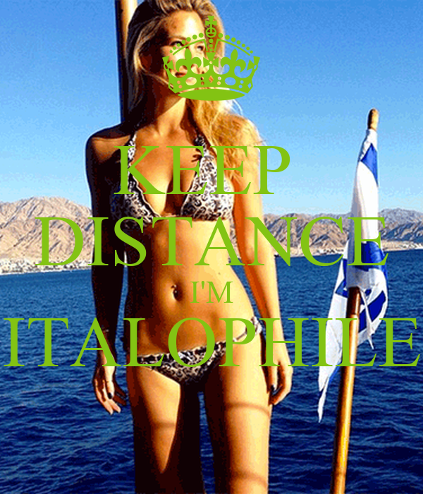 KEEP  DISTANCE I'M ITALOPHILE