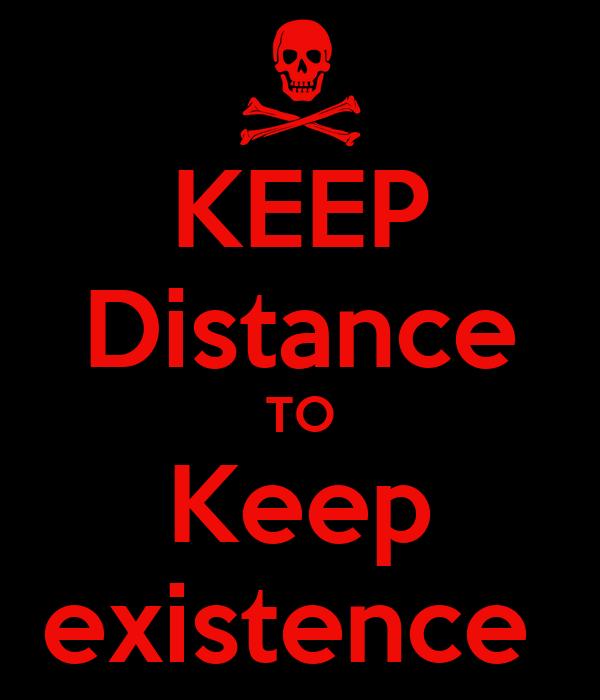 KEEP Distance TO Keep existence