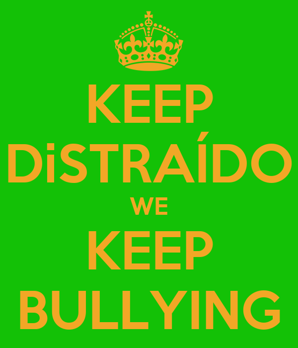 KEEP DiSTRAÍDO WE KEEP BULLYING