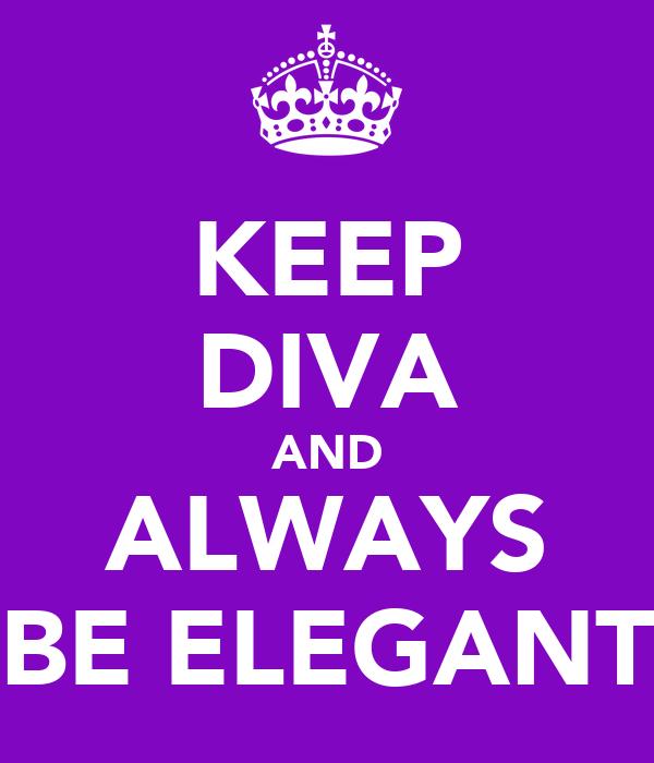 KEEP DIVA AND ALWAYS BE ELEGANT