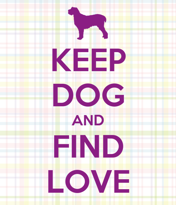 KEEP DOG AND FIND LOVE