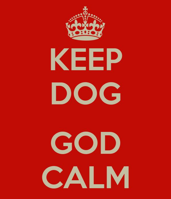 KEEP DOG  GOD CALM