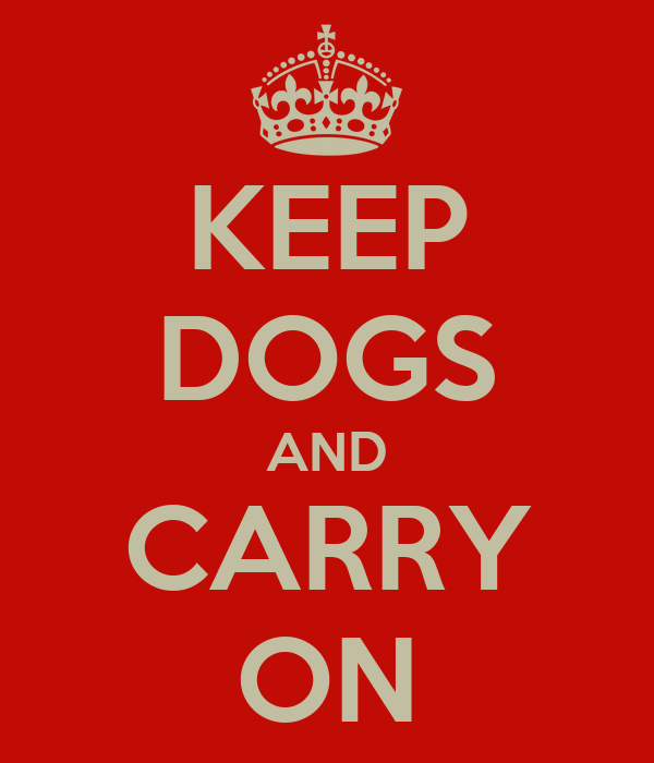 KEEP DOGS AND CARRY ON